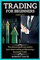 Trading for Beginners: The comprehensive guide to make Money online with Trading in 7 Days or Less. ( book 3 of 6 )