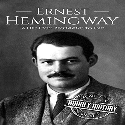 Ernest Hemingway: A Life from Beginning to End cover art