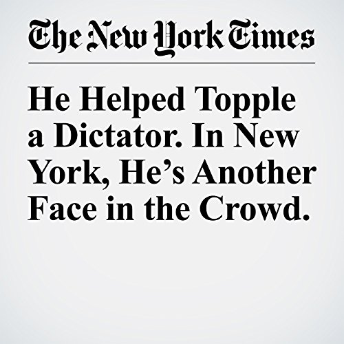 He Helped Topple a Dictator. In New York, He's Another Face in the Crowd. copertina