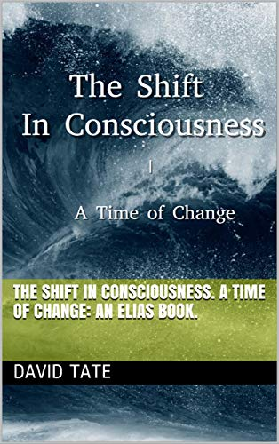 The Shift In Consciousness. A Time of Change:  An Elias book. (English Edition)