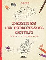 Dessiner les personnages Fantasy - Une méthode simple pour apprendre à dessiner. de Mark Bergin