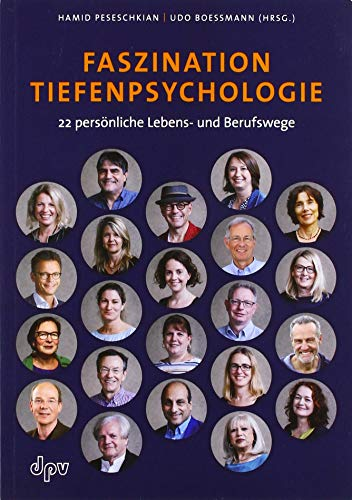 Faszination Tiefenpsychologie: 22 persönliche Lebens- und Berufswege