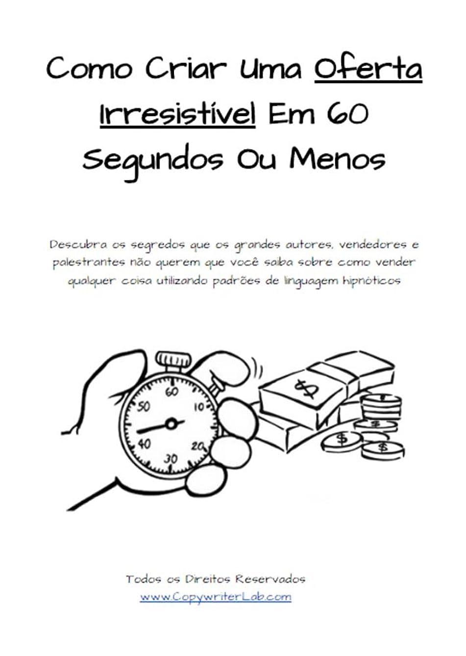 醜い電話に出る粉砕するComo Criar Uma Oferta Irresistível Em 60 Segundos Ou Menos: Gatilhos Mentais Altamente Persuasivos (Portuguese Edition)