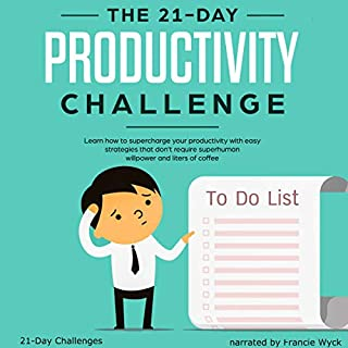 The 21-Day Productivity Challenge - Learn How to Supercharge Your Productivity with Easy Strategies That Don't Require Superhuman Willpower and Liters of Coffee audiobook cover art