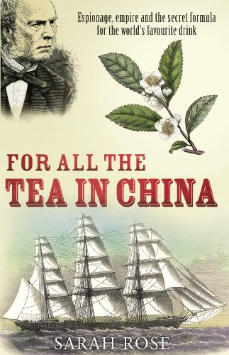 For All the Tea in China: Espionage, Empire, and the Secret Formula for the World's Favourite Drink