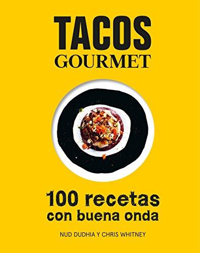Tacos gourmet: 100 recetas con buena onda (Gastronomía)