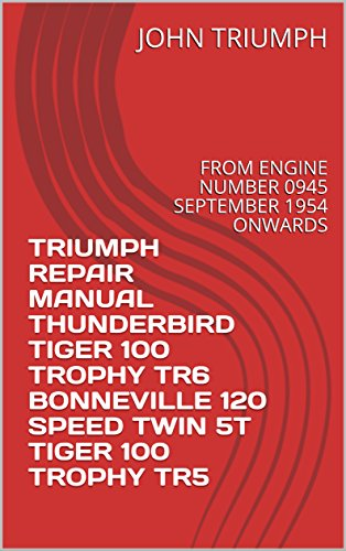 TRIUMPH REPAIR MANUAL THUNDERBIRD TIGER 100 TROPHY TR6 BONNEVILLE 120 SPEED TWIN 5T TIGER 100 TROPHY TR5: FROM ENGINE NUMBER 0945 SEPTEMBER 1954 ONWARDS (English Edition)