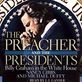 The Preacher and the Presidents     Billy Graham in the White House              By:                                                                                                                                 Nancy Gibbs,                                                                                        Michael Duffy                               Narrated by:                                                                                                                                 L. J. Ganser                      Length: 10 hrs and 52 mins     59 ratings     Overall 4.4