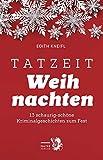 Tatzeit Weihnachten: 13 schaurig-schöne Kriminalgeschichten zum Fest (Tatort Kurzkrimis / Kriminalgeschichten aus Wien)