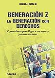 Generacion Z La Generacion con Derechos: Cómo educar para llegar a sus mentes y a sus corazones: 161 (Educación Hoy Estudios)