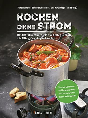 Kochen ohne Strom - Das Notfallkochbuch - Die 50 besten Rezepte für Alltag, Camping und Notfall: Mit wichtigen Tipps zu Stromausfall, Vorratshaltung, Wasserversorgung u.v.m.