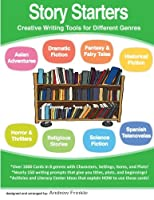 Story Starters: Creative Writing Tools for Different Genres 1503090337 Book Cover