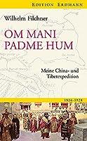 Om mani padme hum: Meine China- und Tibetexpedition