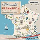 Sehnsucht Frankreich - Eine akustische Reise von der Bretagne bis nach Korsika: Sehnsuchtsreise 2