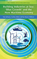 Building Industries at Sea: Blue Growth and the New Maritime Economy (River Publishers Series in Renewable Energy)