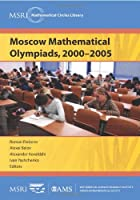 Moscow Mathematical Olympiads, 2000-2005 (MSRI Mathematical Circles Library)