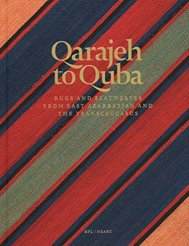 QARAJEH TO QUBA: RUGS AND FLATWEAVES FRO (NEAR EASTERN AR)