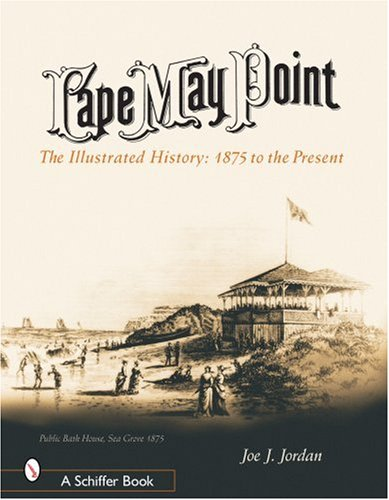 Jordan, J: Cape May Point: The Illustrated History: 1875 to the Present (Schiffer Books)
