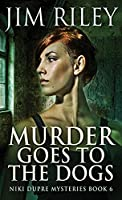 Murder Goes To The Dogs (Niki Dupre Mysteries)