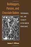 Bulldaggers, Pansies, and Chocolate Babies: Performance, Race, and Sexuality in the Harlem Renaissance...