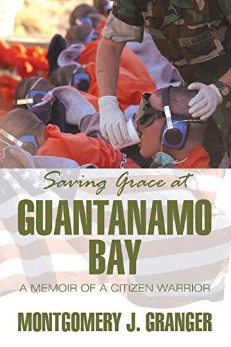 Book: Saving Grace at Guantanamo Bay - A Memoir of a Citizen Warrior by Montgomery J. Granger