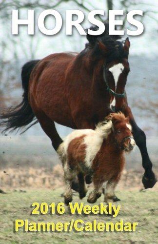 Horses 2016 Weekly Calendar/Planner (Animal Calendar/Planners 2016)