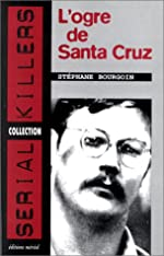 L'ogre de Santa Cruz de Stéphane Bourgoin