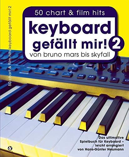 Keyboard gefällt mir! - Band 2: Songbook für Keyboard: von Bruno Mars bis Skyfall. Das ultimative Spielbuch für Keyboard