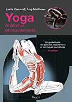 Yoga - Anatomie et mouvements : Un guide illustré des postures, mouvements et techniques respiratoires de Leslie Kaminoff