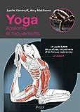 Yoga - Anatomie et mouvements : Un guide illustré des postures, mouvements et techniques respiratoires