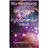 Clear View of Fundamental Mind: Translated by J. C. Cleary (English Edition)