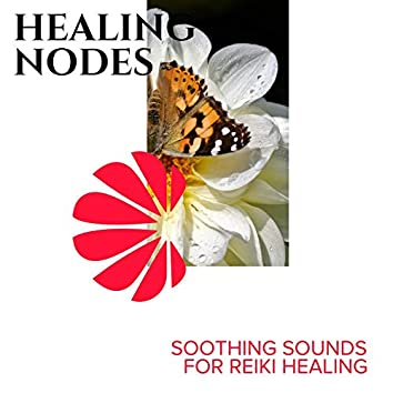 Healing Nodes - Soothing Sounds for Reiki Healing