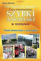 Fast English for beginners. Easy conversations (Polish version) (Szybki angielski w rozmowie) (Polish edition): Proste konwersacje z życia wzięte Paperback