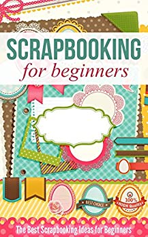 Scrapbooking for Beginners: The Best Scrapbooking Ideas for Beginners by [Cleta Rutan]