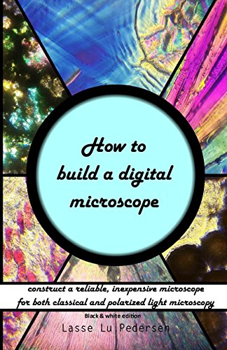 How to build a digital microscope: - construct a reliable, inexpensive microscope. Black & white edition.