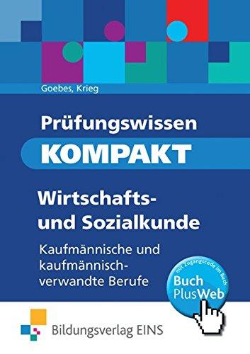 Prüfungswissen KOMPAKT - Wirtschafts- und Sozialkunde für kaufmännische und kaufmännisch-verwandte Berufe: Prüfungsvorbereitung: Wirtschafts- und Sozialkunde / Prüfungsvorbereitung