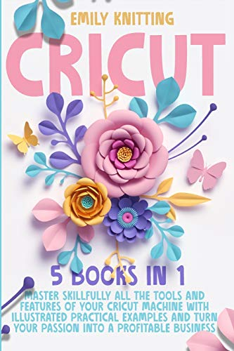 Compare Textbook Prices for Cricut: 5 Books in 1: Master Skillfully All Tools and Features of Your Cricut Machine with Illustrated Practical Examples and Turn Your Passion Into a Profitable Business  ISBN 9781914028311 by Knitting, Emily