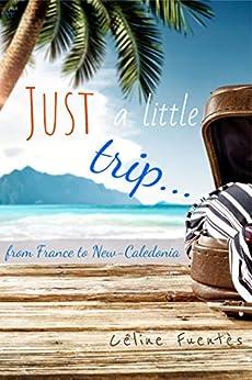 Just a Little Trip... from France to New-Caledonia (English Edition) par [Céline Fuentès, Jacquie Bridonneau]