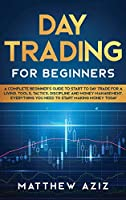 Day Trading for Beginners: A Complete Beginner's Guide to Start to Day Trade for a Living. Tools, Tactics, Discipline and Money Management. Everything You Need to Start Making Money Today