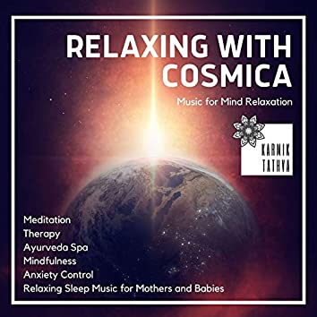 Relaxing With Cosmica (Music For Mind Relaxation, Meditation, Therapy, Ayurveda Spa, Mindfulness, Anxiety Control, Relaxing Sleep Music For Mothers And Babies)