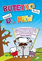 Buteyko Kids Meet Dr Mew: The Complete Buteyko Breathing Method for Children with Guidance from Orthodontist Dr Mew on How to Ensure Correct Fac