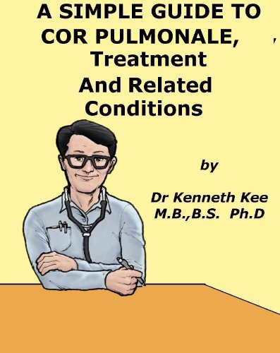 A Simple Guide to Cor Pulmonale, Treatment and Related Diseases (A Simple Guide to Medical Conditions) (English Edition)