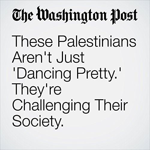 These Palestinians Aren't Just 'Dancing Pretty.' They're Challenging Their Society. cover art