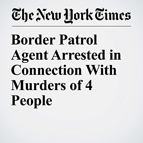 Border Patrol Agent Arrested in Connection With Murders of 4 People copertina