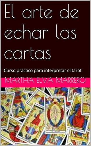 El arte de echar las cartas: Curso práctico para interpretar el tarot (Spanish Edition)