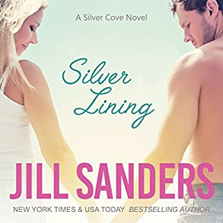 Silver Lining     Silver Cove, Book 1              By:                                                                                                                                 Jill Sanders                               Narrated by:                                                                                                                                 Roy Samuelson                      Length: 6 hrs and 15 mins     42 ratings     Overall 4.2