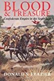 Blood and Treasure: Confederate Empire in the Southwest (Williams-Ford Texas A&M University Military History...
