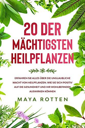 20 der mächtigsten Heilpflanzen: Erfahren Sie alles über die unglaubliche Macht von Heilpflanzen. Wie Sie sich positiv auf die Gesundheit und Ihr Wohlbefinden auswirken können.