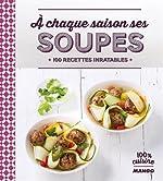 A chaque saison ses soupes - 100 recettes inratables d'Anne La Fay