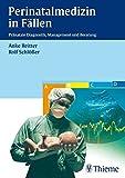 Perinatalmedizin in Fällen: Pränatale Diagnostik, Management und Beratung - Anke Reitter